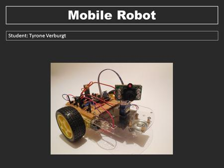 Mobile Robot Student: Tyrone Verburgt. Objective Mobile Robot Project The objectives of this presentation are:  Overview of Project and objectives of.