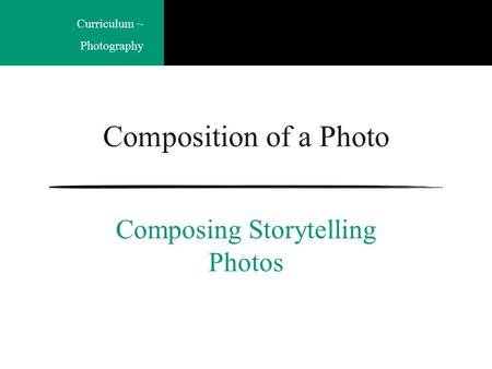 Curriculum ~ Photography Composition of a Photo Composing Storytelling Photos.