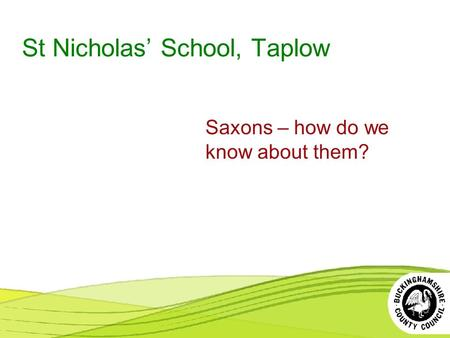 St Nicholas' School, Taplow Saxons – how do we know about them?