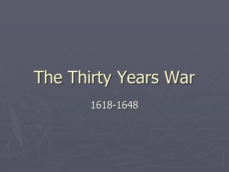 The Thirty Years War 1618-1648 ► The Thirty Years War began in 1618 and ended in 1648 ► It was a religious conflict between the Protestants and Catholics.