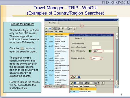 1 Travel Manager – TRIP - WinGUI (Examples of Country/Region Searches) Search for Country The list displayed includes only the first 500 entries. The message.