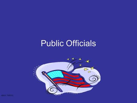 Public Officials ©2012, TESCCC. I live in the United States. I live in Texas. Texas is a state inside the United States. ©2012, TESCCC.