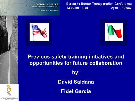 Border to Border Transportation Conference McAllen, Texas April 19, 2007 Previous safety training initiatives and opportunities for future collaboration.