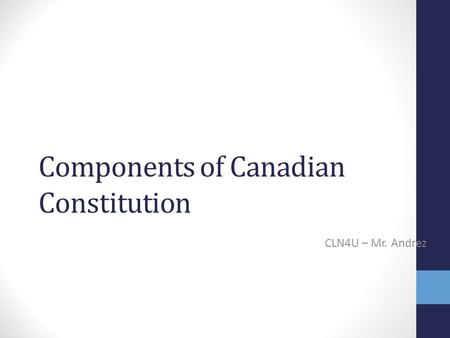 Components of Canadian Constitution CLN4U – Mr. Andrez.
