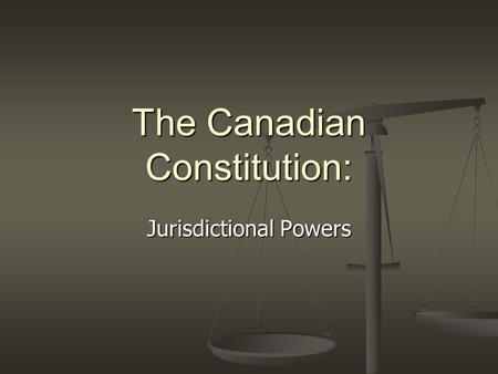 The Canadian Constitution: Jurisdictional Powers.