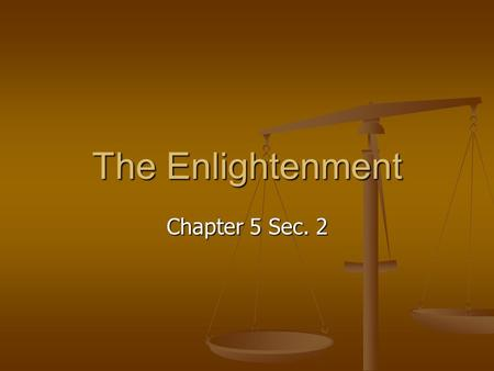 The Enlightenment Chapter 5 Sec. 2. Enlightenment – Age of Reason Enlightenment – Age of Reason Belief that reason could be used to solve all human problems.