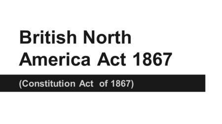 British North America Act 1867 (Constitution Act of 1867)