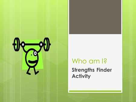 Who am I? Strengths Finder Activity. Objectives:  Today I will be able to:  Identify personality themes and how they relate to me  Match my personality.