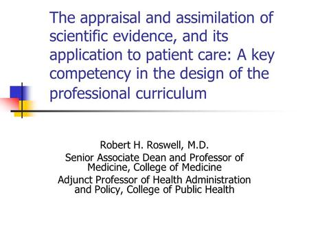The appraisal and assimilation of scientific evidence, and its application to patient care: A key competency in the design of the professional curriculum.