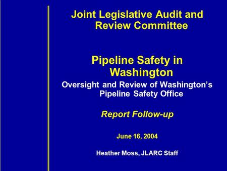 Joint Legislative Audit and Review Committee Pipeline Safety in Washington Oversight and Review of Washington's Pipeline Safety Office Report Follow-up.