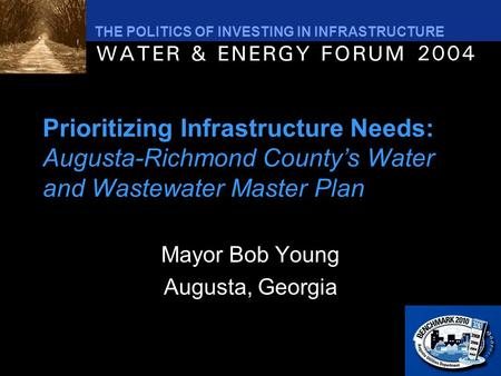 THE POLITICS OF INVESTING IN INFRASTRUCTURE Prioritizing Infrastructure Needs: Augusta-Richmond County's Water and Wastewater Master Plan Mayor Bob Young.