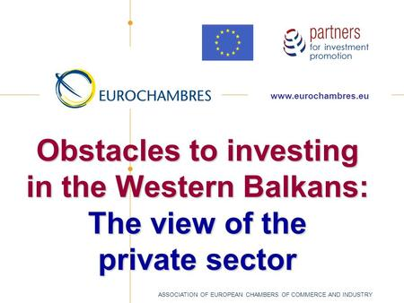 Obstacles to investing in the Western Balkans: The view of the private sector  ASSOCIATION OF EUROPEAN CHAMBERS OF COMMERCE AND.