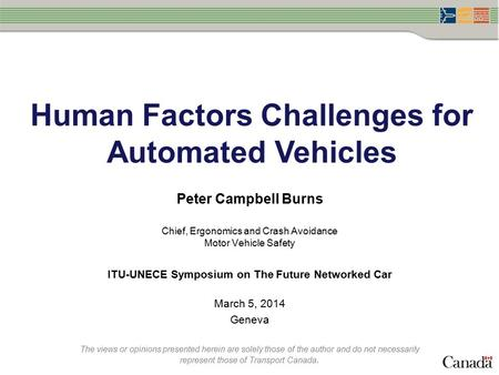 Human Factors Challenges for Automated Vehicles Peter Campbell Burns Chief, Ergonomics and Crash Avoidance Motor Vehicle Safety ​​​​​ ITU-UNECE Symposium.