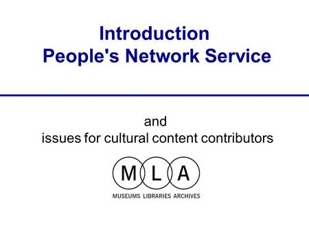 Introduction People's Network Service and issues for cultural content contributors People's Network Service cultural content contributor meeting, 27/04/05.