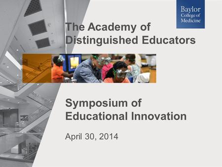 April 30, 2014 Symposium of Educational Innovation The Academy of Distinguished Educators.