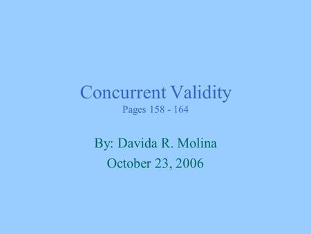 Concurrent Validity Pages 158 - 164 By: Davida R. Molina October 23, 2006.