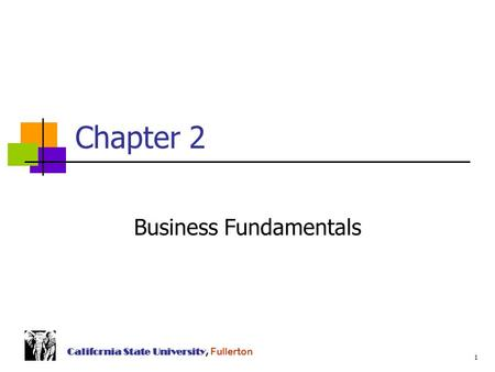 1 California State University, Fullerton Chapter 2 Business Fundamentals.