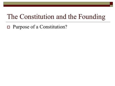 The Constitution and the Founding  Purpose of a Constitution?