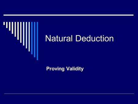 Natural Deduction Proving Validity. The Basics of Deduction  Argument forms are instances of deduction (true premises guarantee the truth of the conclusion).