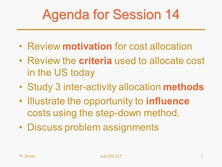 W. BentzA&MIS 5251 Agenda for Session 14 Review motivation for cost allocation Review the criteria used to allocate cost in the US today Study 3 inter-activity.