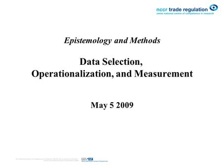 Epistemology and Methods Data Selection, Operationalization, and Measurement May 5 2009.