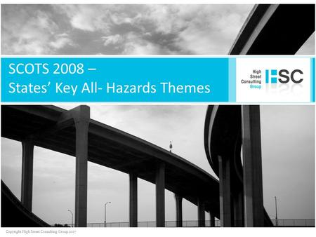 Copyright High Street Consulting Group 2007 SCOTS 2008 – States' Key All- Hazards Themes.