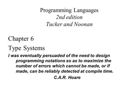 Programming Languages 2nd edition Tucker and Noonan Chapter 6 Type Systems I was eventually persuaded of the need to design programming notations so as.