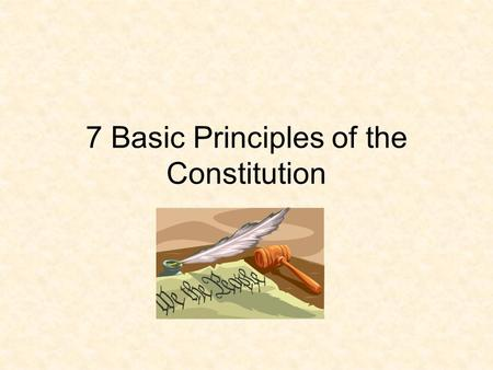 7 Basic Principles of the Constitution. 1. Popular Sovereignty All Power is held by the People The power to govern is given through the Constitution (Social.