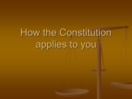How the Constitution applies to you. Constitution When someone feels that their constitutional rights have been violated, they will usually go to court.
