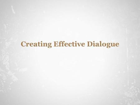 Creating Effective Dialogue. The Format Use quotation marks to indicate words which are spoken by characters. You don't have to answer that question!