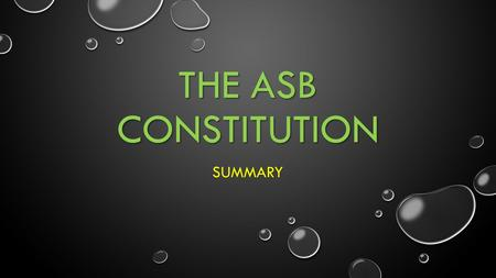 THE ASB CONSTITUTION SUMMARY. WHAT IS THE CONSTITUTION? THE CONSTITUTION IS THE CONSTITUTION IS A BODY OF FUNDAMENTAL PRINCIPLES OR ESTABLISHED PRECEDENTS.