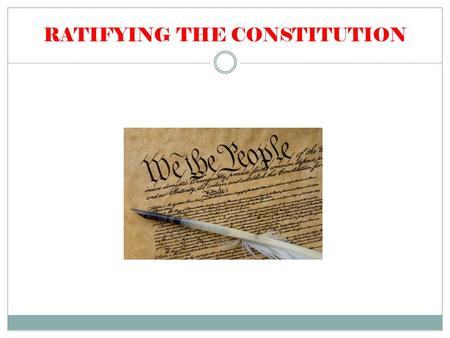 RATIFYING THE CONSTITUTION. FEDERALISTS ANTI-FEDERALISTS Favored strong central government Supported the Constitution Would ensure national debts paid.