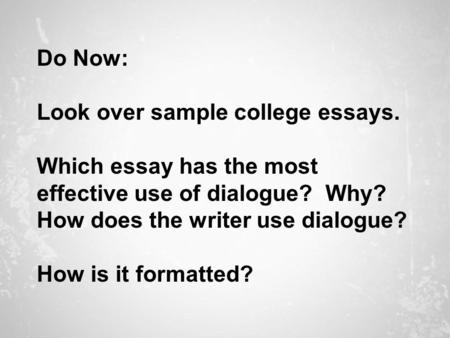 Do Now: Look over sample college essays. Which essay has the most effective use of dialogue? Why? How does the writer use dialogue? How is it formatted?