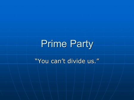 "Prime Party ""You can't divide us."". Taxes Minimal taxing of businesses Minimal taxing of businesses National minimum for property taxes National minimum."