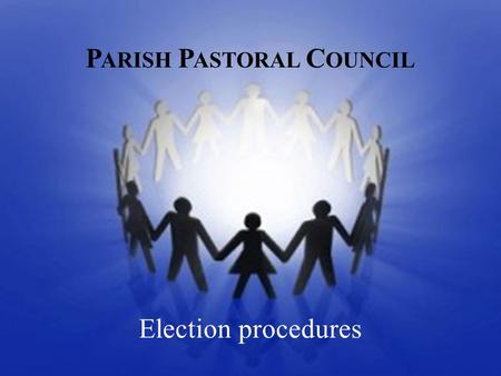 "P ARISH P ASTORAL C OUNCIL Election procedures. According to the ""Constitution and By- Laws of the Pastoral Council of Nativity of Our Lady Catholic Church"""