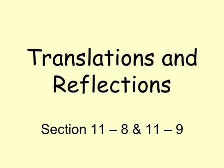 Translations and Reflections Section 11 – 8 & 11 – 9.