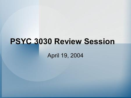 PSYC 3030 Review Session April 19, 2004. Housekeeping Exam: –April 26, 2004 (Monday) –RN 203 –Use pencil, bring calculator & eraser –Make use of your.