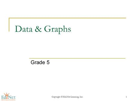 Copyright © Ed2Net Learning, Inc.1 Data & Graphs Grade 5.