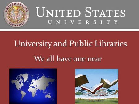 University and Public Libraries We all have one near.