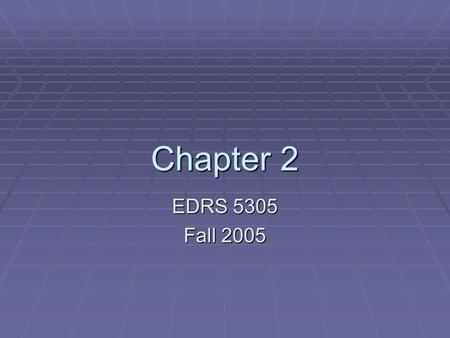 Chapter 2 EDRS 5305 Fall 2005. Descriptive Statistics  Organize data into some comprehensible form so that any pattern in the data can be easily seen.