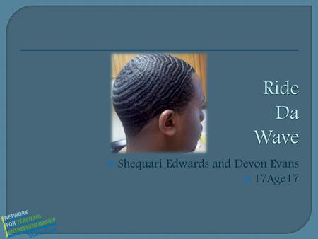  Shequari Edwards and Devon Evans  17Age17. Mission Statement To ensure our customers the most all natural hair product and good service. Opportunity.