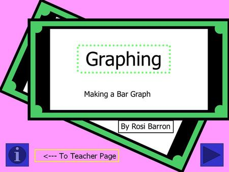 Graphing By Rosi Barron Making a Bar Graph Fifth Grade Graphing: Creating Graphs Tips: -Teachers, please read through the whole presentation prior to.
