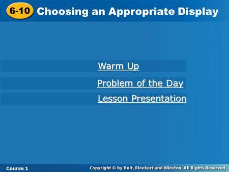 Course 1 6-10 Choosing an Appropriate Display 6-10 Choosing an Appropriate Display Course 1 Warm Up Warm Up Lesson Presentation Lesson Presentation Problem.