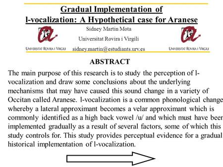 Gradual Implementation of l-vocalization: A Hypothetical case for Aranese The main purpose of this research is to study the perception of l- vocalization.