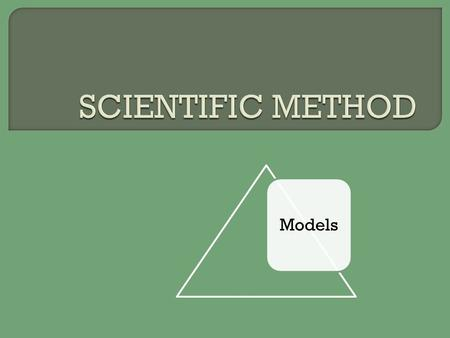 Models. make observations and form hypothesis make predictions and perform control experiments reject original hypothesis form theory data support hypothesis.