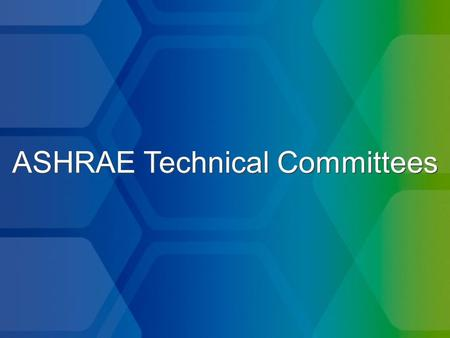 ASHRAE Technical Committees. Background of Technical Committees (TCs) 3,553 TC volunteers –572 volunteers outside of North America 70% of Technical Program.