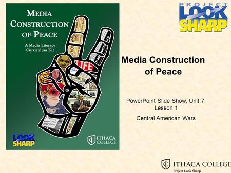Media Construction of Peace PowerPoint Slide Show, Unit 7, Lesson 1 Central American Wars.