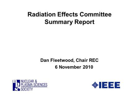 Radiation Effects Committee Summary Report Dan Fleetwood, Chair REC 6 November 2010.