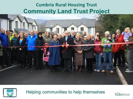 Cumbria Rural Housing Trust Community Land Trust Project Helping communities to help themselves Keswick Community Housing Trust – The Hopes Scheme.