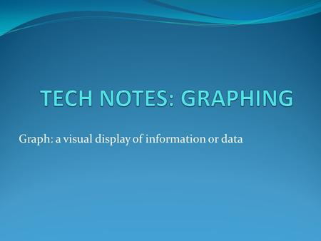 Graph: a visual display of information or data